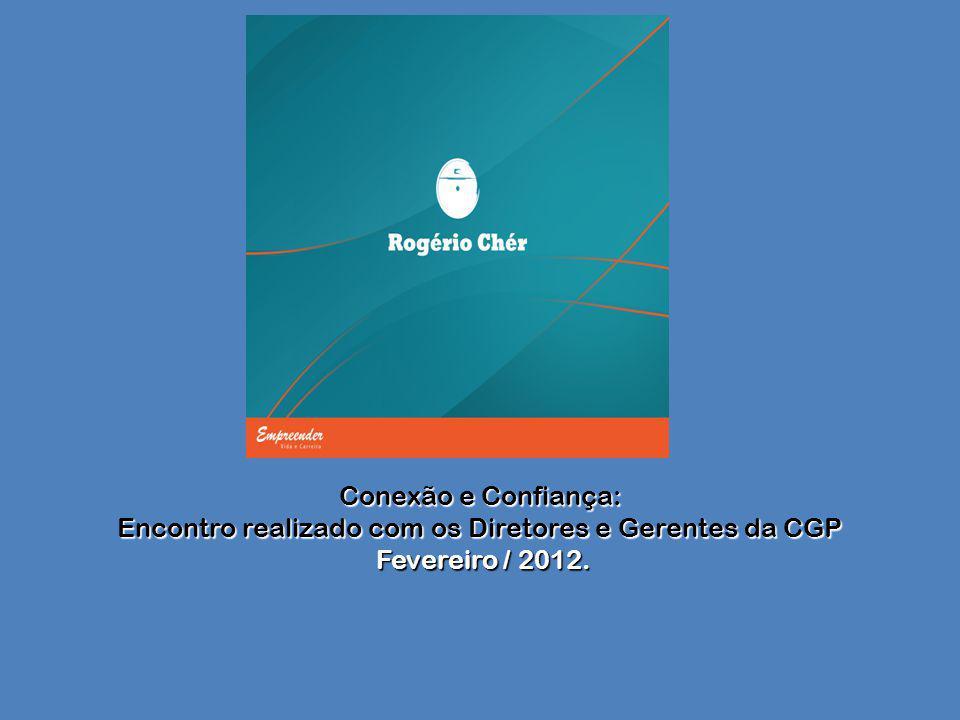 Conexão e Confiança: Encontro realizado com os Diretores e Gerentes da CGP Fevereiro / 2012.