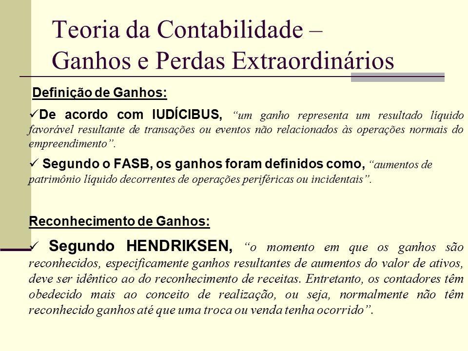 Teoria da Contabilidade – Ganhos e Perdas Extraordinários Definição de Ganhos: De acordo com IUDÍCIBUS, um ganho representa um resultado líquido favor