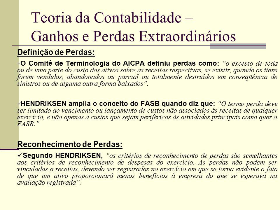 Teoria da Contabilidade – Ganhos e Perdas Extraordinários Definição de Perdas: O Comitê de Terminologia do AICPA definiu perdas como: o excesso de tod