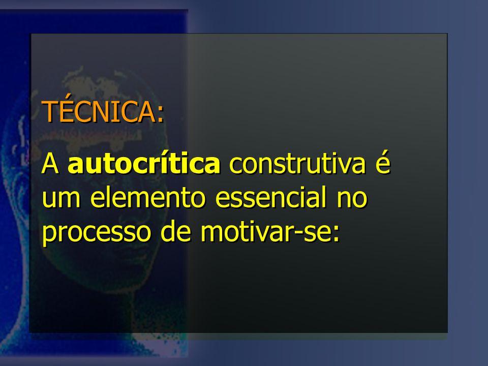 TÉCNICA: A autocrítica construtiva é um elemento essencial no processo de motivar-se: TÉCNICA: A autocrítica construtiva é um elemento essencial no pr