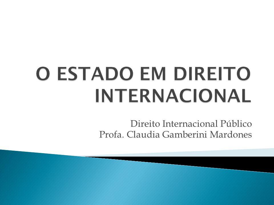 Direito Internacional Público Profa. Claudia Gamberini Mardones