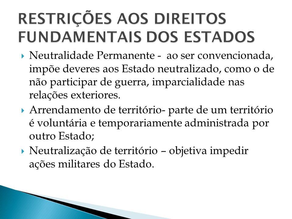 Neutralidade Permanente - ao ser convencionada, impõe deveres aos Estado neutralizado, como o de não participar de guerra, imparcialidade nas relações