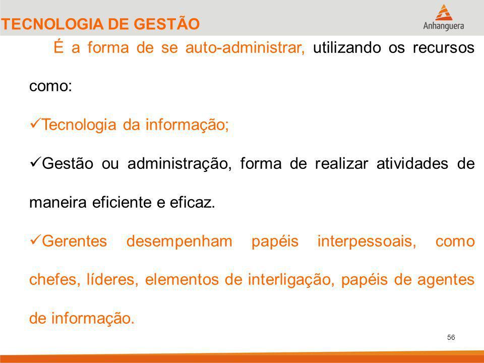 56 TECNOLOGIA DE GESTÃO É a forma de se auto-administrar, utilizando os recursos como: Tecnologia da informação; Gestão ou administração, forma de rea