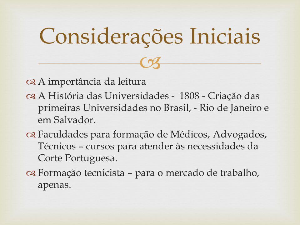 A importância da leitura A História das Universidades - 1808 - Criação das primeiras Universidades no Brasil, - Rio de Janeiro e em Salvador.