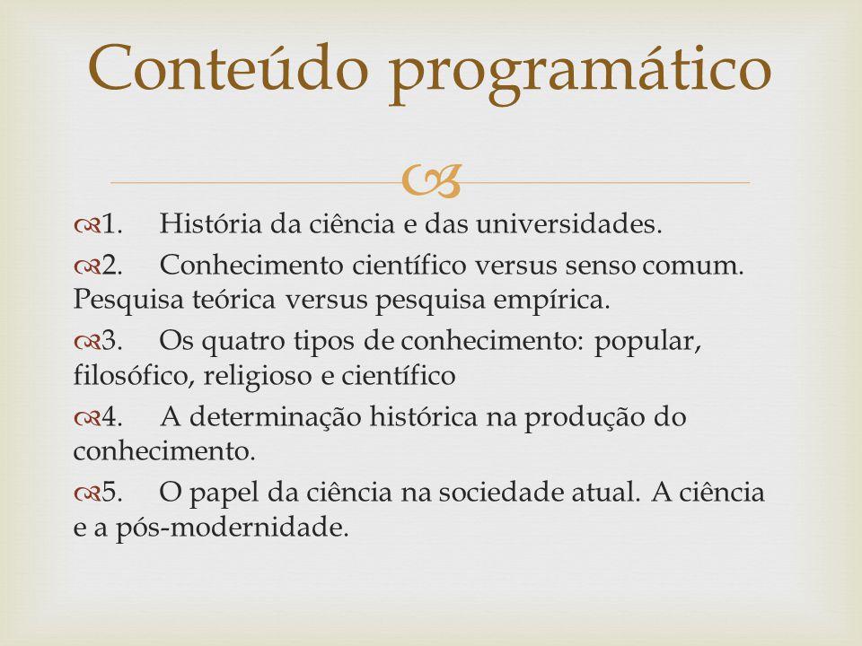 1.História da ciência e das universidades.2.Conhecimento científico versus senso comum.