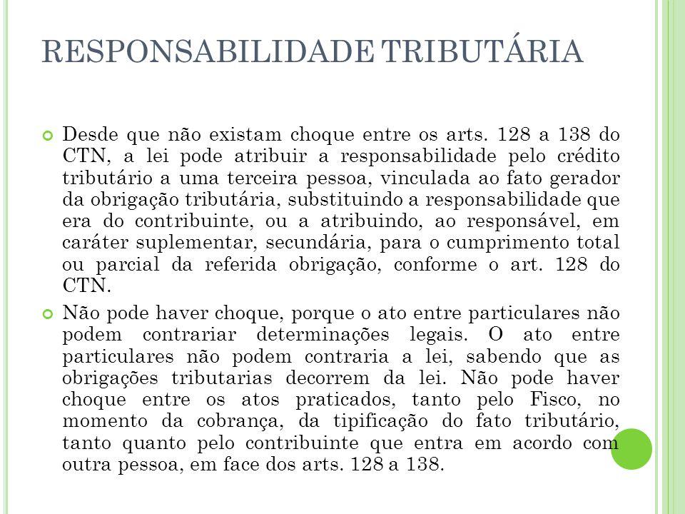 Desde que não existam choque entre os arts. 128 a 138 do CTN, a lei pode atribuir a responsabilidade pelo crédito tributário a uma terceira pessoa, vi