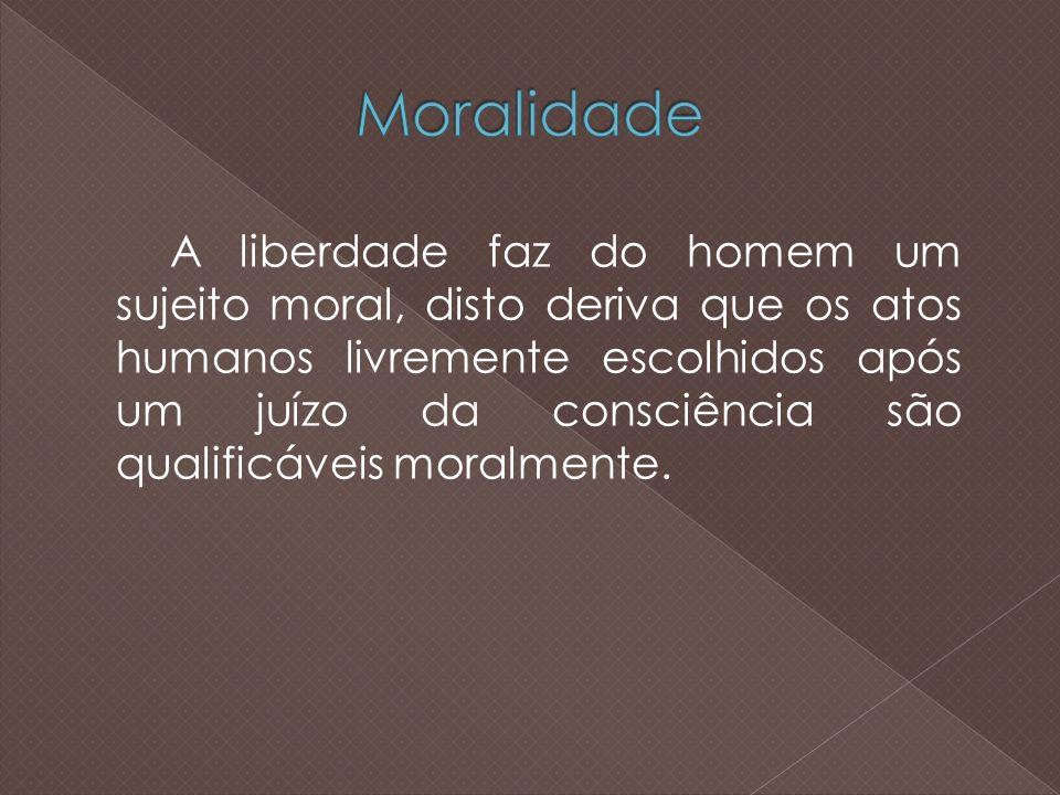 A liberdade faz do homem um sujeito moral, disto deriva que os atos humanos livremente escolhidos após um juízo da consciência são qualificáveis moralmente.