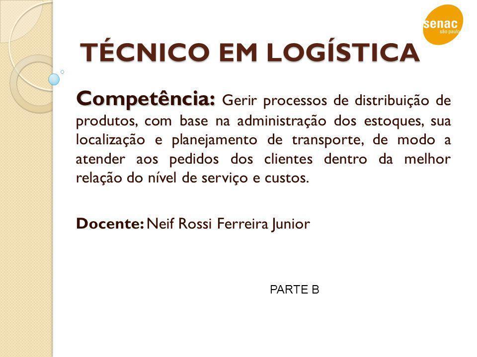 TÉCNICO EM LOGÍSTICA Competência: Competência: Gerir processos de distribuição de produtos, com base na administração dos estoques, sua localização e