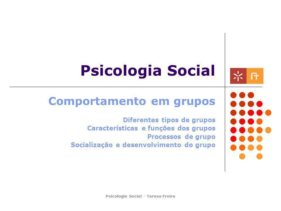 Psicologia Social - Teresa Freire Psicologia Social Comportamento em grupos Diferentes tipos de grupos Características e funções dos grupos Processos de grupo Socialização e desenvolvimento do grupo