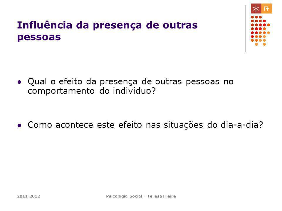 2011-2012Psicologia Social - Teresa Freire Influência da presença de outras pessoas Qual o efeito da presença de outras pessoas no comportamento do in