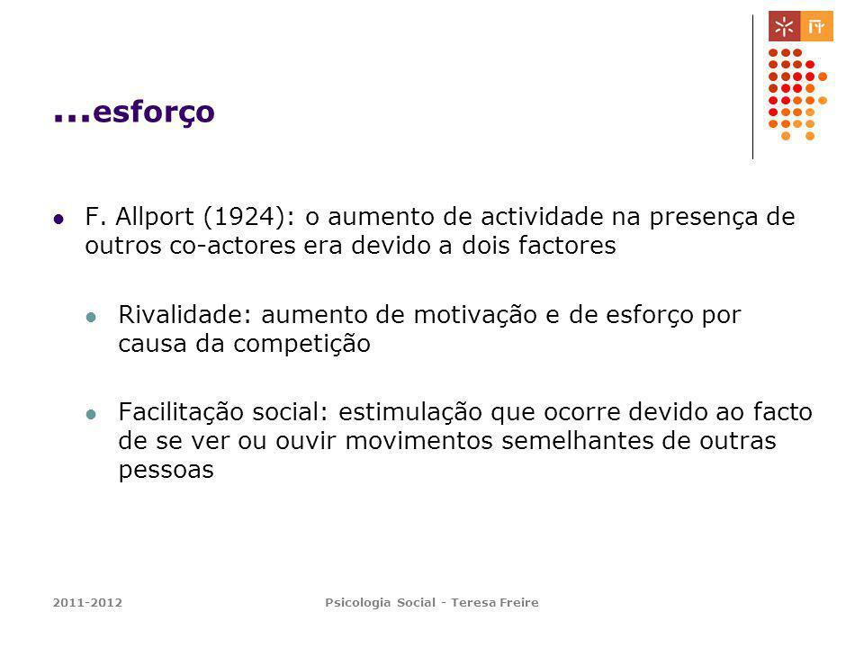 2011-2012Psicologia Social - Teresa Freire... esforço F. Allport (1924): o aumento de actividade na presença de outros co-actores era devido a dois fa
