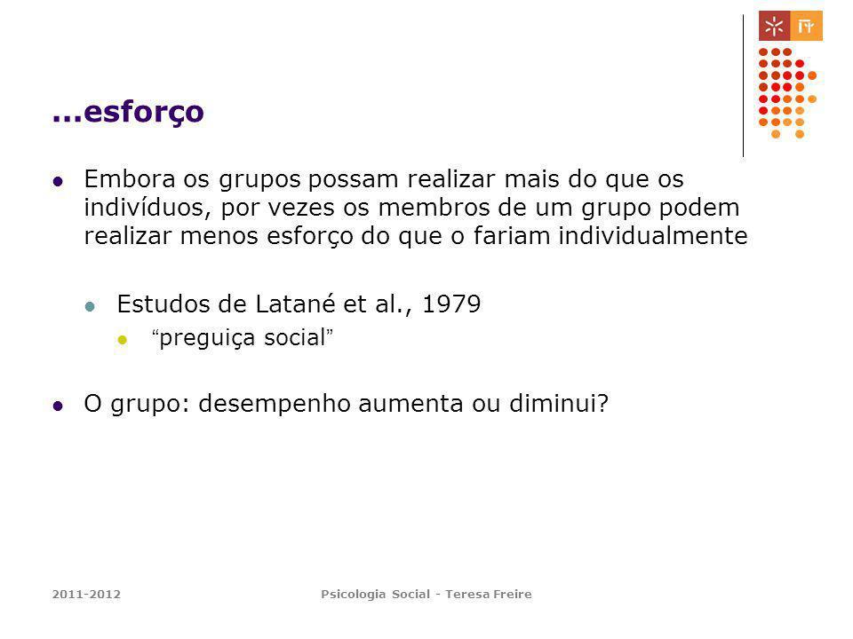 2011-2012Psicologia Social - Teresa Freire...esforço Embora os grupos possam realizar mais do que os indivíduos, por vezes os membros de um grupo pode