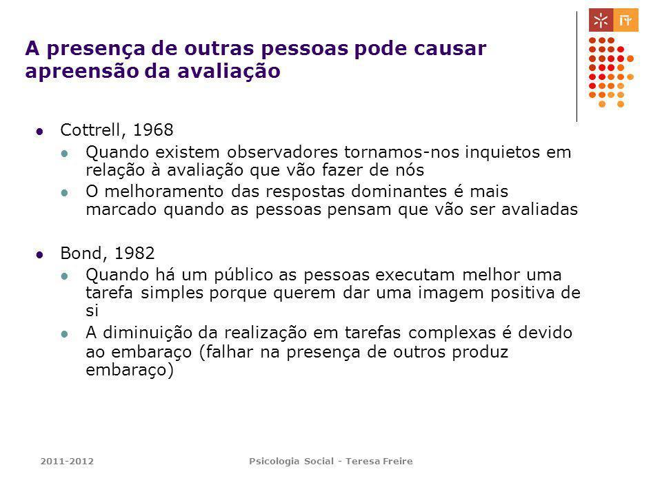 2011-2012Psicologia Social - Teresa Freire A presença de outras pessoas pode causar apreensão da avaliação Cottrell, 1968 Quando existem observadores