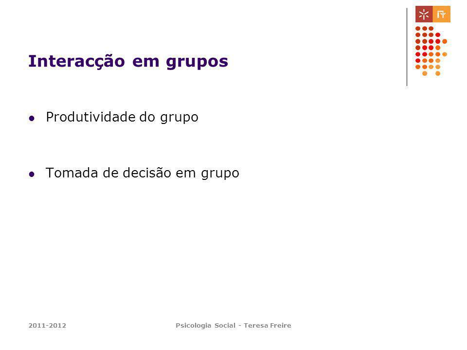 2011-2012Psicologia Social - Teresa Freire Interacção em grupos Produtividade do grupo Tomada de decisão em grupo