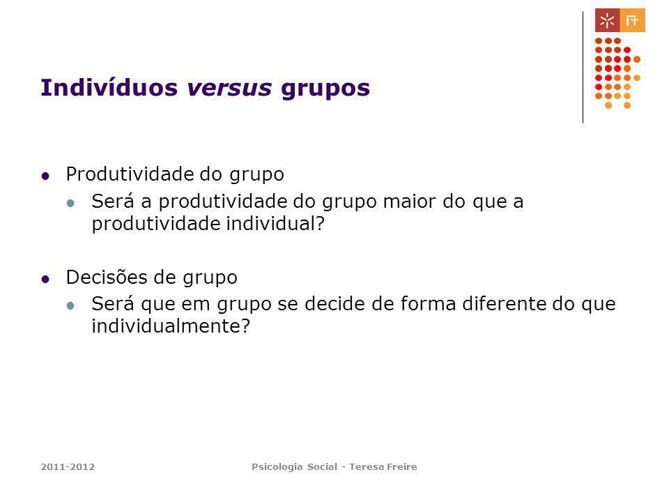 2011-2012Psicologia Social - Teresa Freire Indivíduos versus grupos Produtividade do grupo Será a produtividade do grupo maior do que a produtividade