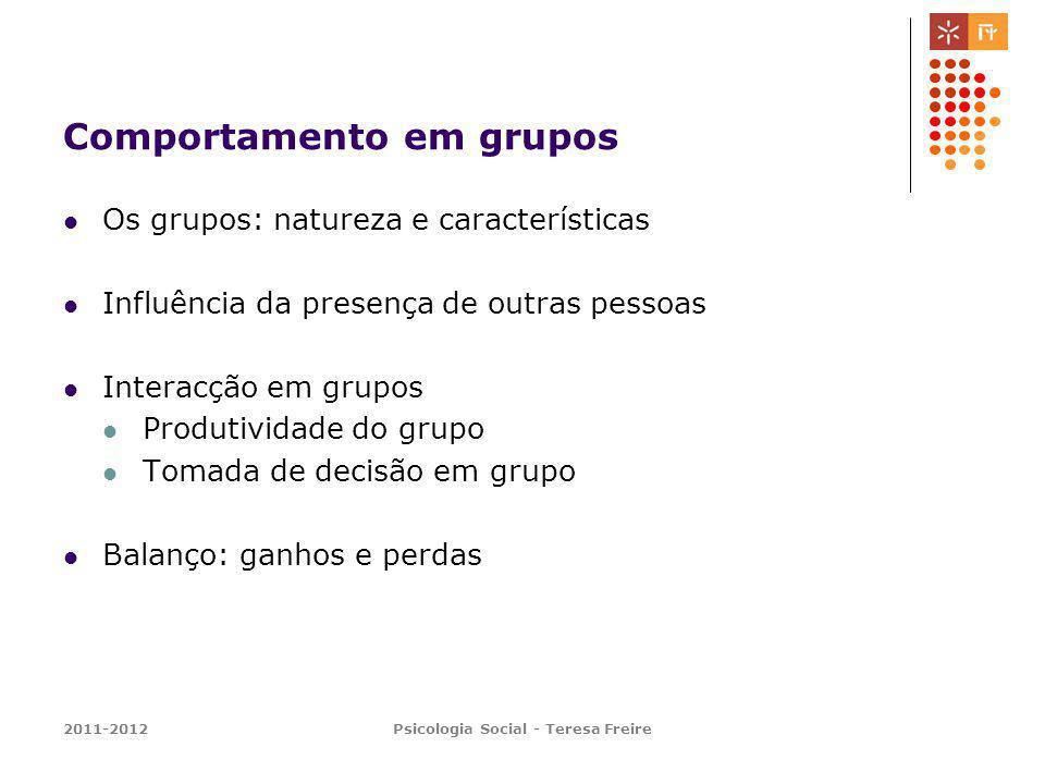 2011-2012Psicologia Social - Teresa Freire Comportamento em grupos Os grupos: natureza e características Influência da presença de outras pessoas Inte