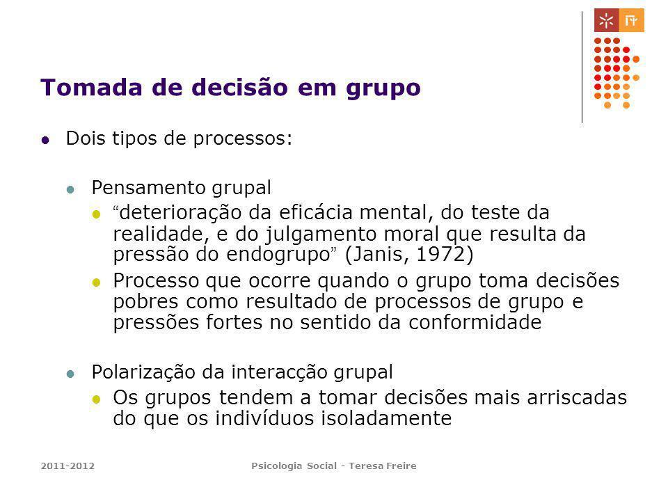 2011-2012Psicologia Social - Teresa Freire Tomada de decisão em grupo Dois tipos de processos: Pensamento grupal deterioração da eficácia mental, do t