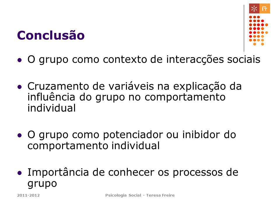 2011-2012Psicologia Social - Teresa Freire Conclusão O grupo como contexto de interacções sociais Cruzamento de variáveis na explicação da influência