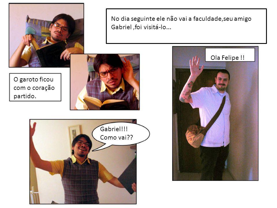 No dia seguinte ele não vai a faculdade,seu amigo Gabriel,foi visitá-lo...