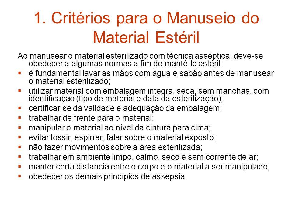 1. Critérios para o Manuseio do Material Estéril Ao manusear o material esterilizado com técnica asséptica, deve-se obedecer a algumas normas a fim de