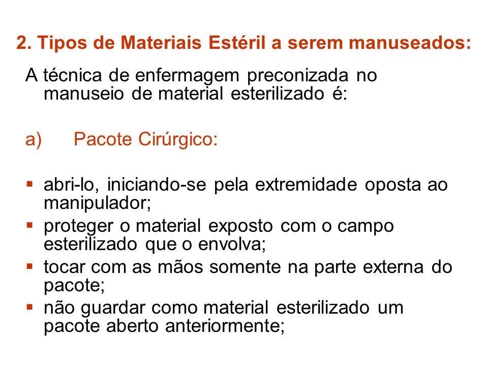 2. Tipos de Materiais Estéril a serem manuseados: A técnica de enfermagem preconizada no manuseio de material esterilizado é: a) Pacote Cirúrgico: abr