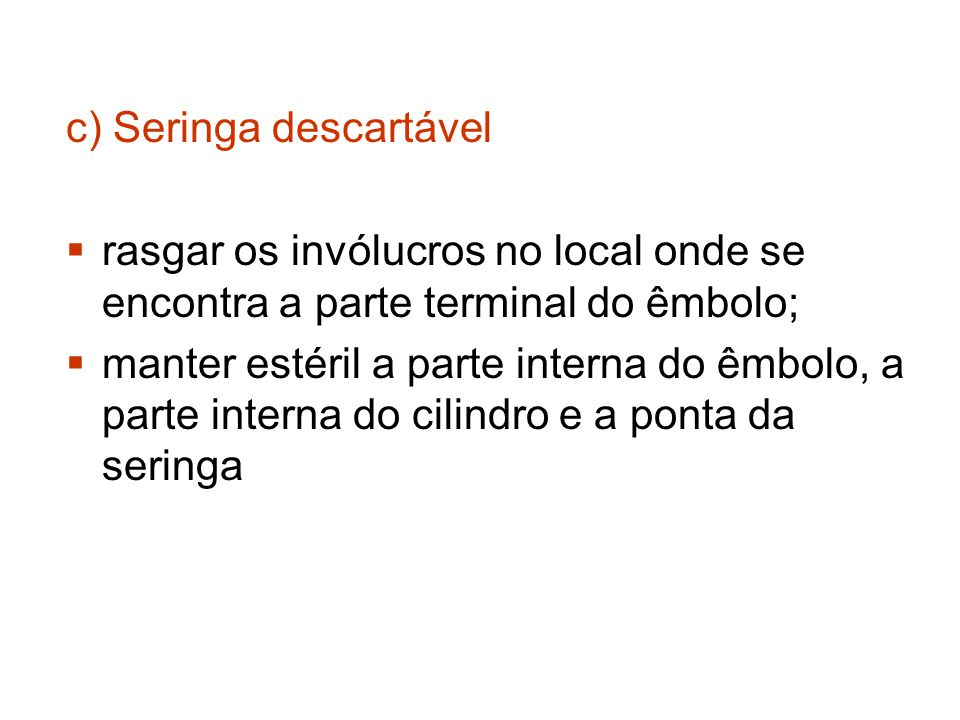c) Seringa descartável rasgar os invólucros no local onde se encontra a parte terminal do êmbolo; manter estéril a parte interna do êmbolo, a parte in