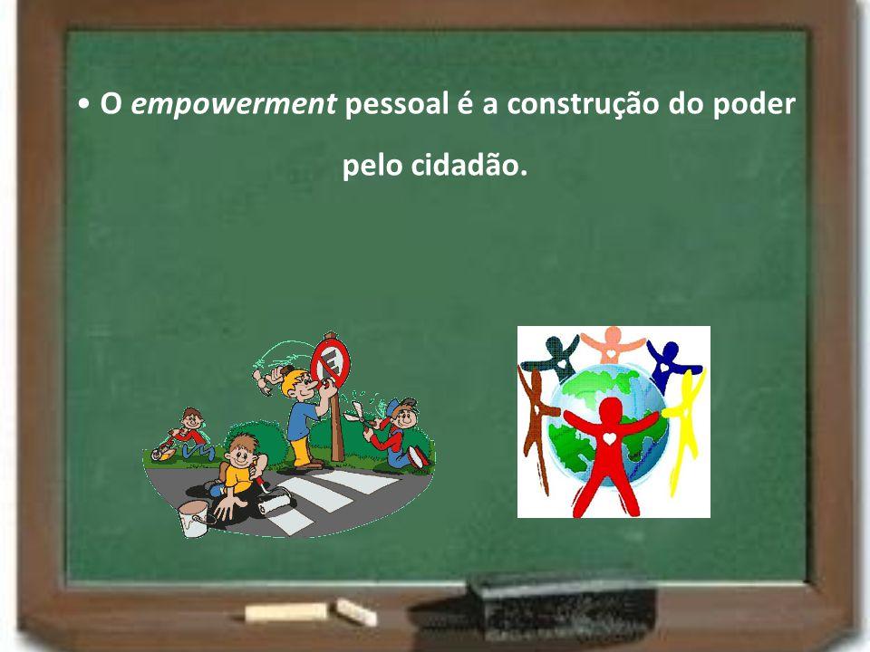 O empowerment pessoal é a construção do poder pelo cidadão.