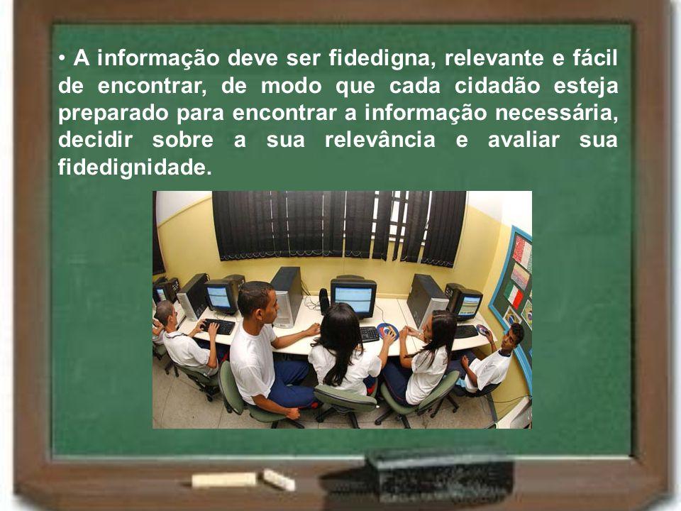 A informação deve ser fidedigna, relevante e fácil de encontrar, de modo que cada cidadão esteja preparado para encontrar a informação necessária, dec