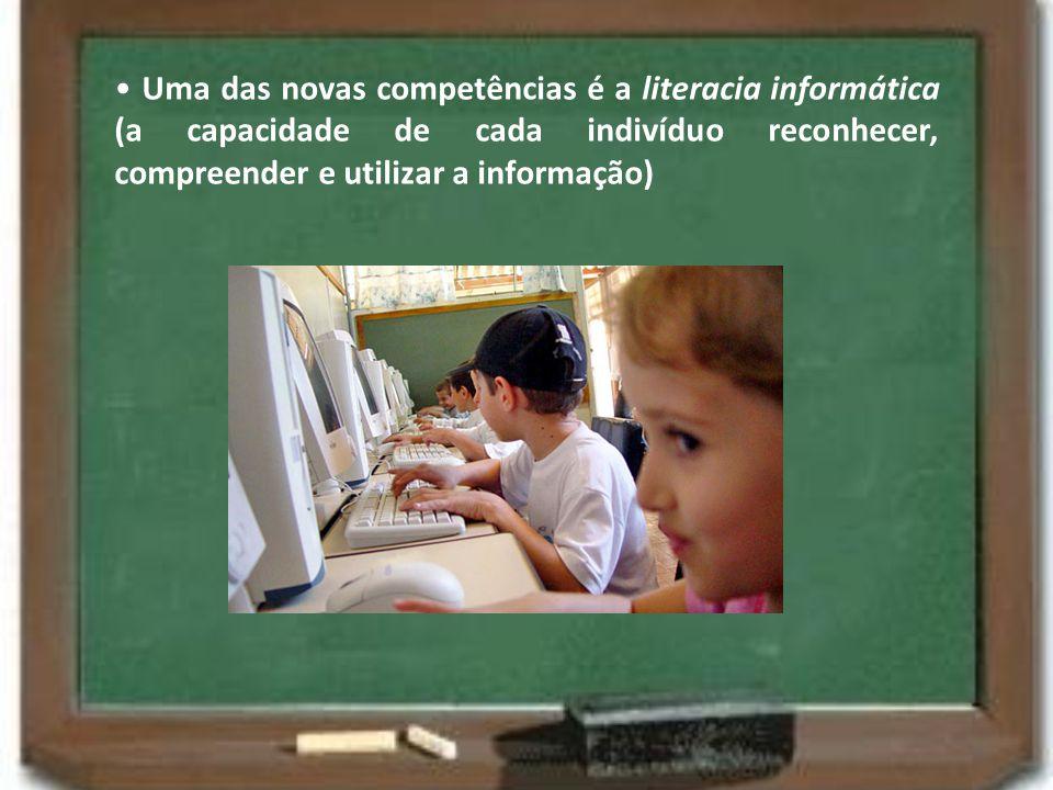 Uma das novas competências é a literacia informática (a capacidade de cada indivíduo reconhecer, compreender e utilizar a informação)