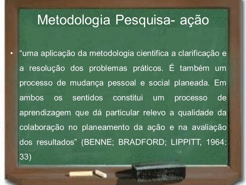 Metodologia Pesquisa- ação uma aplicação da metodologia cientifica a clarificação e a resolução dos problemas práticos. É também um processo de mudanç