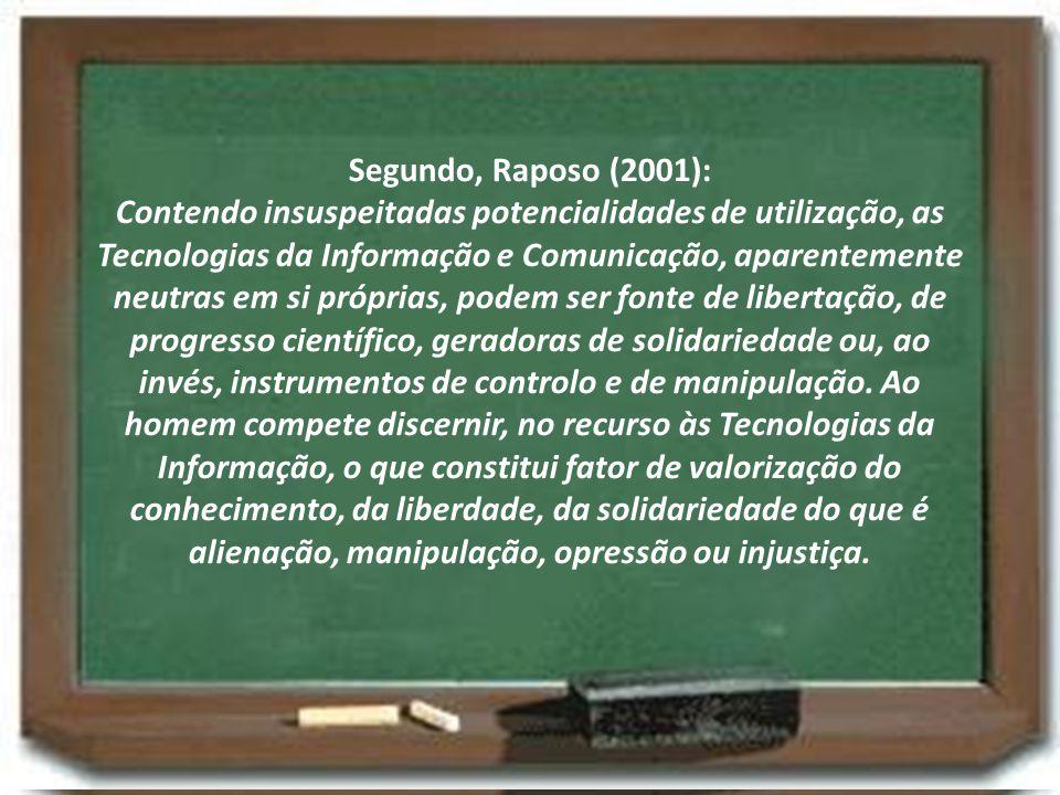 Segundo, Raposo (2001): Contendo insuspeitadas potencialidades de utilização, as Tecnologias da Informação e Comunicação, aparentemente neutras em si
