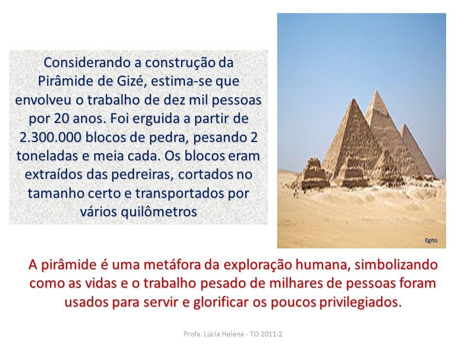 Considerando a construção da Pirâmide de Gizé, estima-se que envolveu o trabalho de dez mil pessoas por 20 anos. Foi erguida a partir de 2.300.000 blo