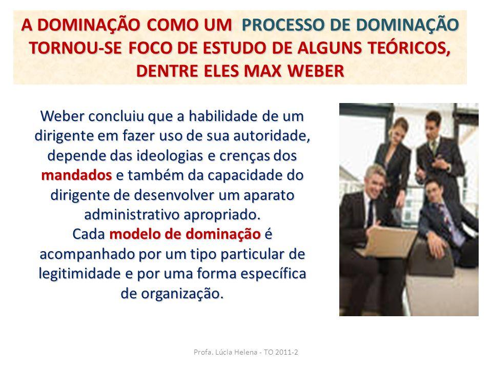 A DOMINAÇÃO COMO UM PROCESSO DE DOMINAÇÃO TORNOU-SE FOCO DE ESTUDO DE ALGUNS TEÓRICOS, DENTRE ELES MAX WEBER Weber concluiu que a habilidade de um dir