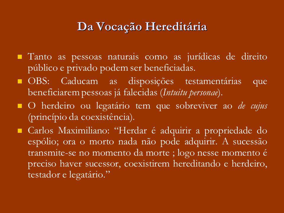 Da Vocação Hereditária Tanto as pessoas naturais como as jurídicas de direito público e privado podem ser beneficiadas. OBS: Caducam as disposições te
