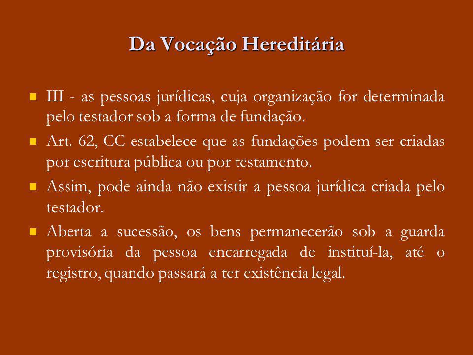 Da Vocação Hereditária III - as pessoas jurídicas, cuja organização for determinada pelo testador sob a forma de fundação. Art. 62, CC estabelece que