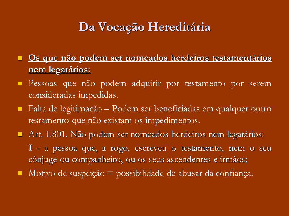 Da Vocação Hereditária II - as testemunhas do testamento; II - as testemunhas do testamento; Segurança e veracidade das disposições testamentárias melhor se asseguram mediante o testemunho de pessoas que não possuam interesse.