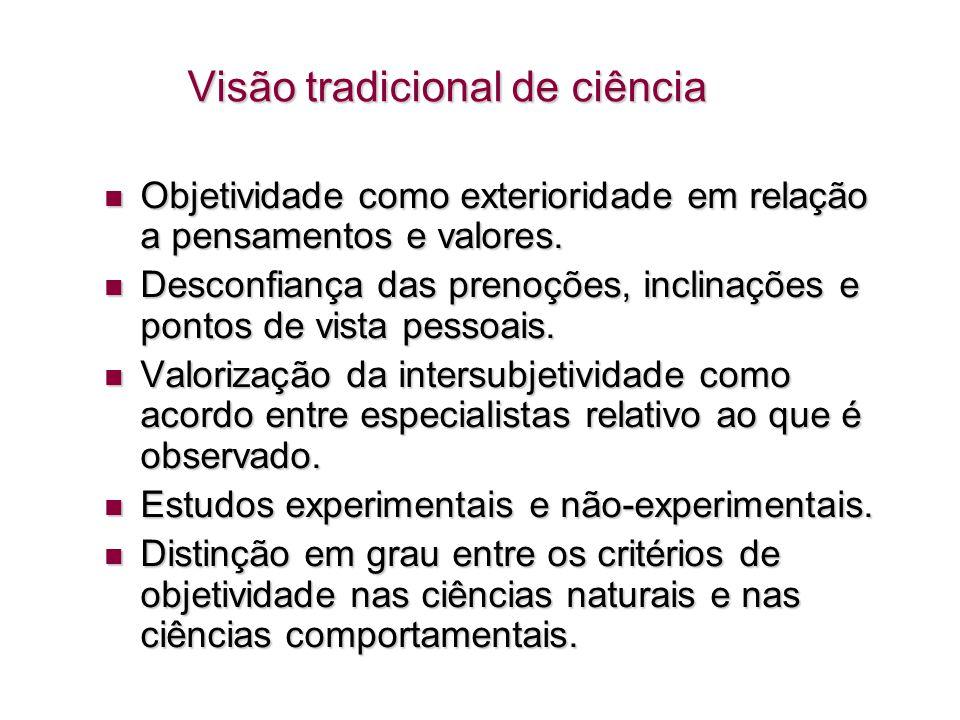 Objeções à visão tradicional O senso comum e o conhecimento prático são muito importantes na vida cotidiana e nas relações sociais.