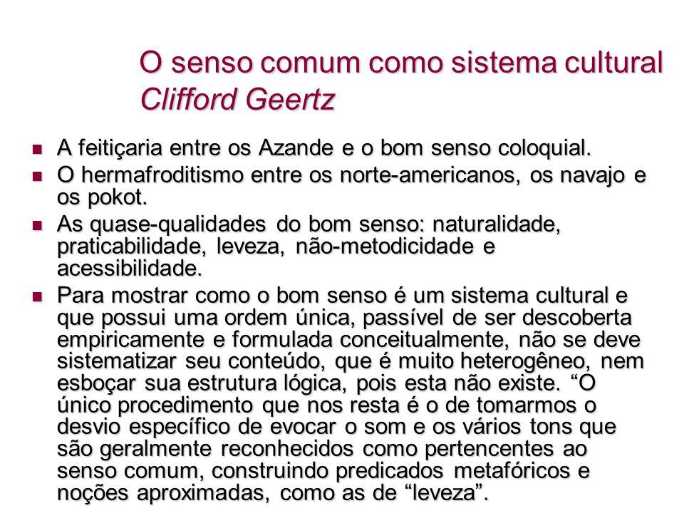 O senso comum como sistema cultural Clifford Geertz A feitiçaria entre os Azande e o bom senso coloquial. A feitiçaria entre os Azande e o bom senso c