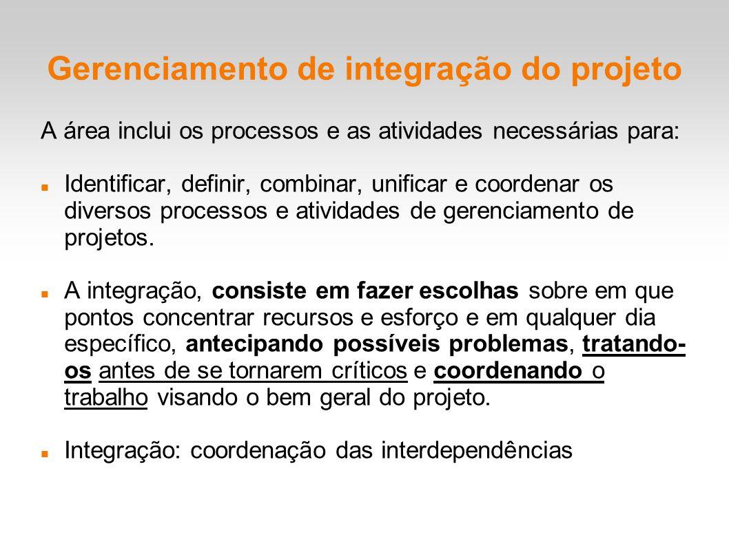 Gerenciamento de integração do projeto A área inclui os processos e as atividades necessárias para: Identificar, definir, combinar, unificar e coordenar os diversos processos e atividades de gerenciamento de projetos.