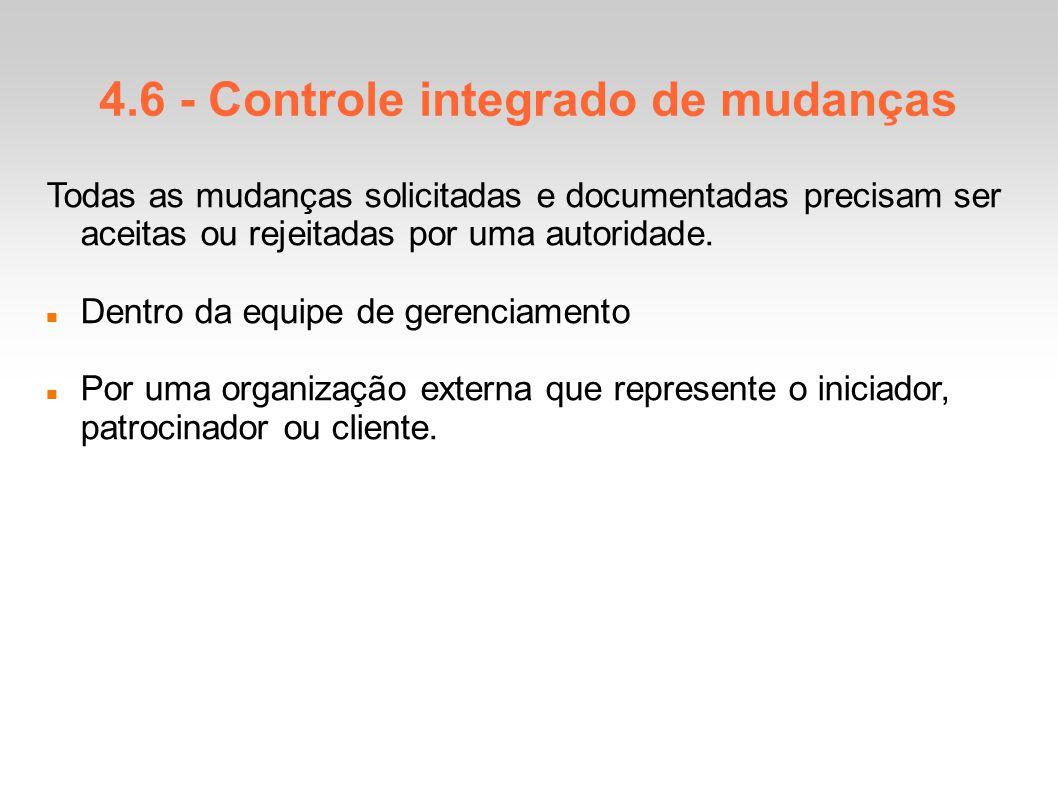 4.6 - Controle integrado de mudanças Todas as mudanças solicitadas e documentadas precisam ser aceitas ou rejeitadas por uma autoridade.