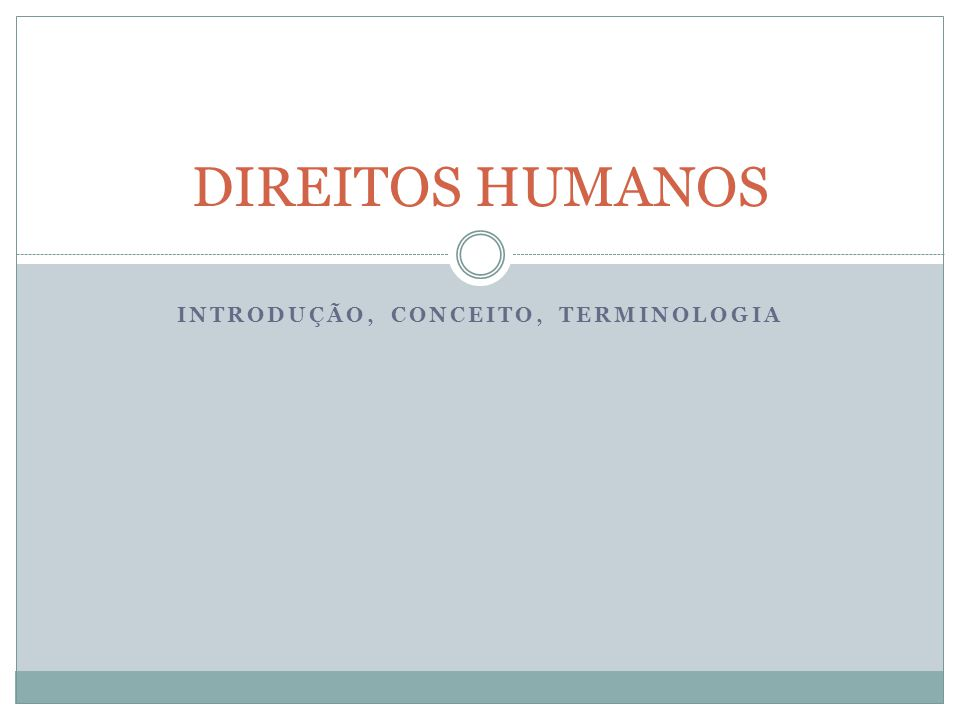 INTRODUÇÃO, CONCEITO, TERMINOLOGIA DIREITOS HUMANOS