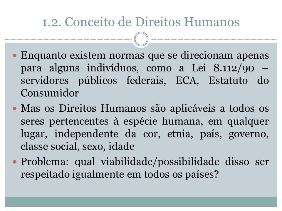 1.2. Conceito de Direitos Humanos Enquanto existem normas que se direcionam apenas para alguns indivíduos, como a Lei 8.112/90 – servidores públicos f