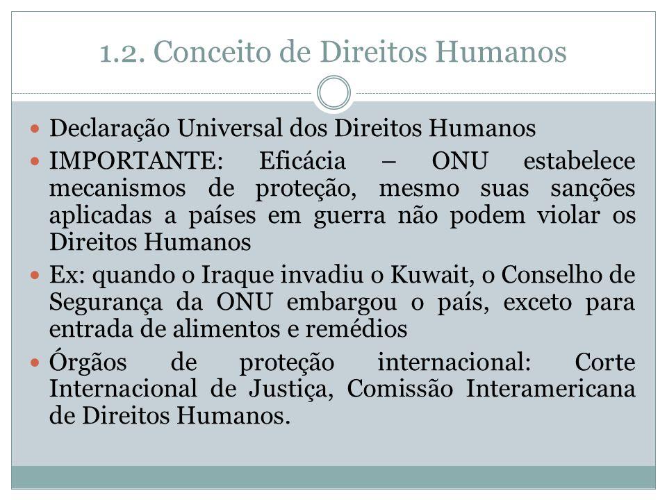 1.2. Conceito de Direitos Humanos Declaração Universal dos Direitos Humanos IMPORTANTE: Eficácia – ONU estabelece mecanismos de proteção, mesmo suas s