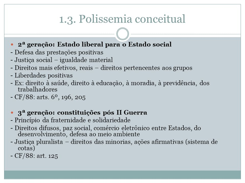 1.3. Polissemia conceitual 2ª geração: Estado liberal para o Estado social - Defesa das prestações positivas - Justiça social – igualdade material - D