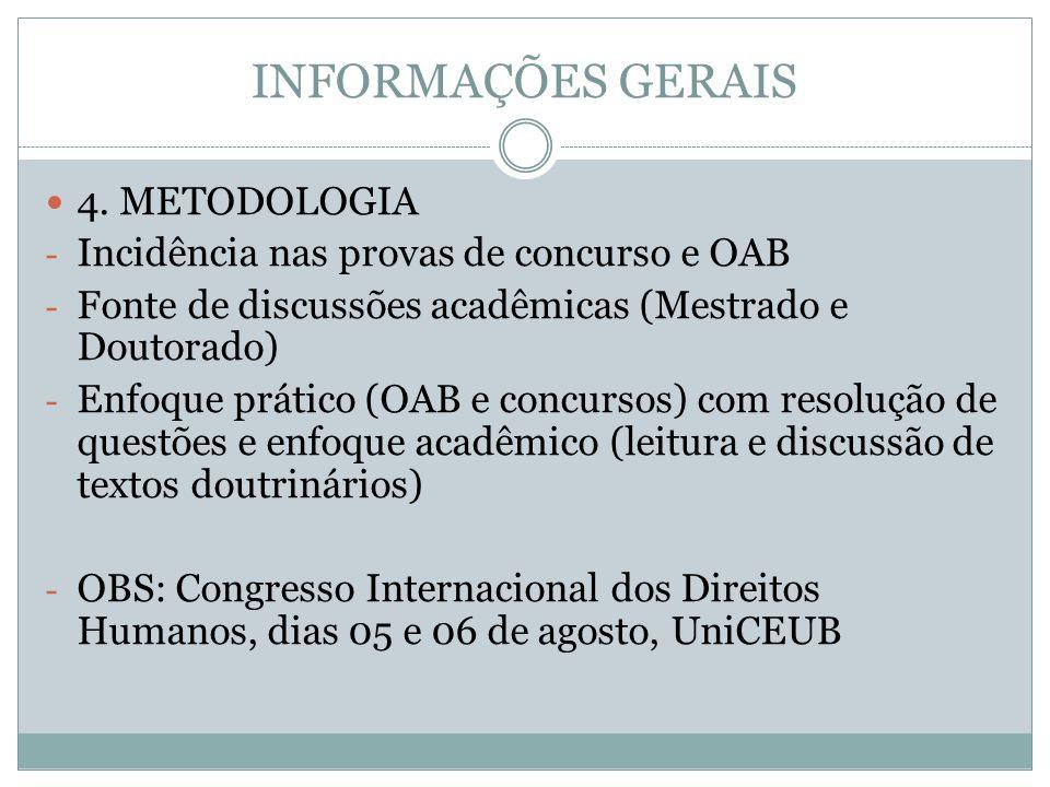 INFORMAÇÕES GERAIS 4. METODOLOGIA - Incidência nas provas de concurso e OAB - Fonte de discussões acadêmicas (Mestrado e Doutorado) - Enfoque prático