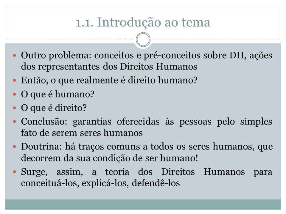 1.1. Introdução ao tema Outro problema: conceitos e pré-conceitos sobre DH, ações dos representantes dos Direitos Humanos Então, o que realmente é dir