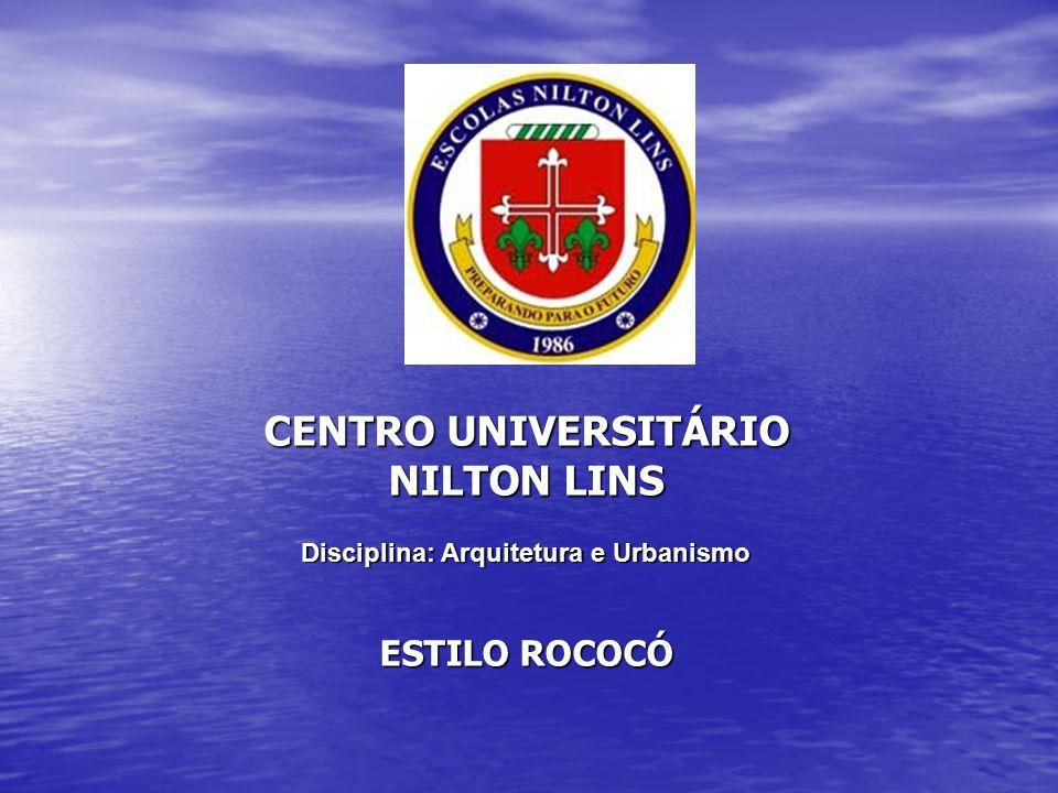 CENTRO UNIVERSITÁRIO NILTON LINS Disciplina: Arquitetura e Urbanismo ESTILO ROCOCÓ