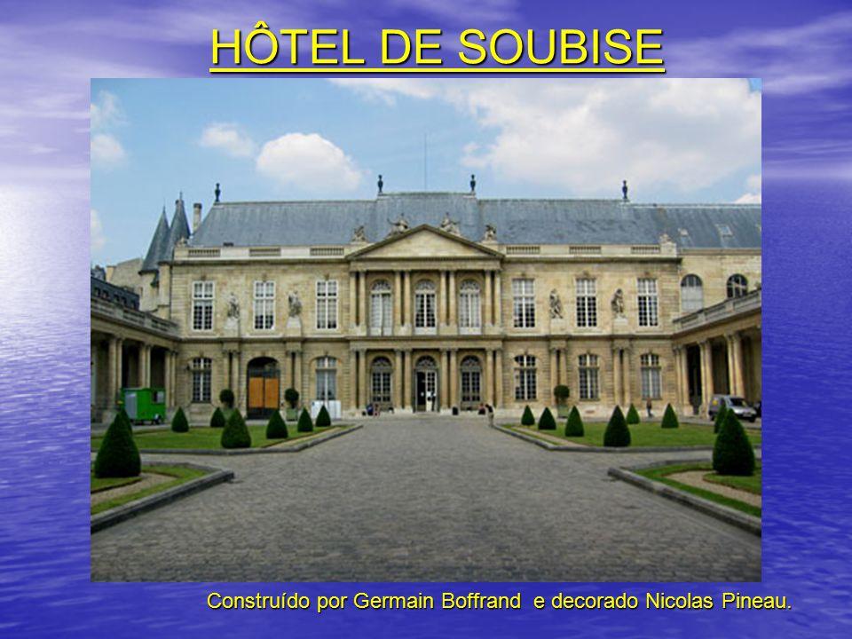 HÔTEL DE SOUBISE Construído por Germain Boffrand e decorado Nicolas Pineau.