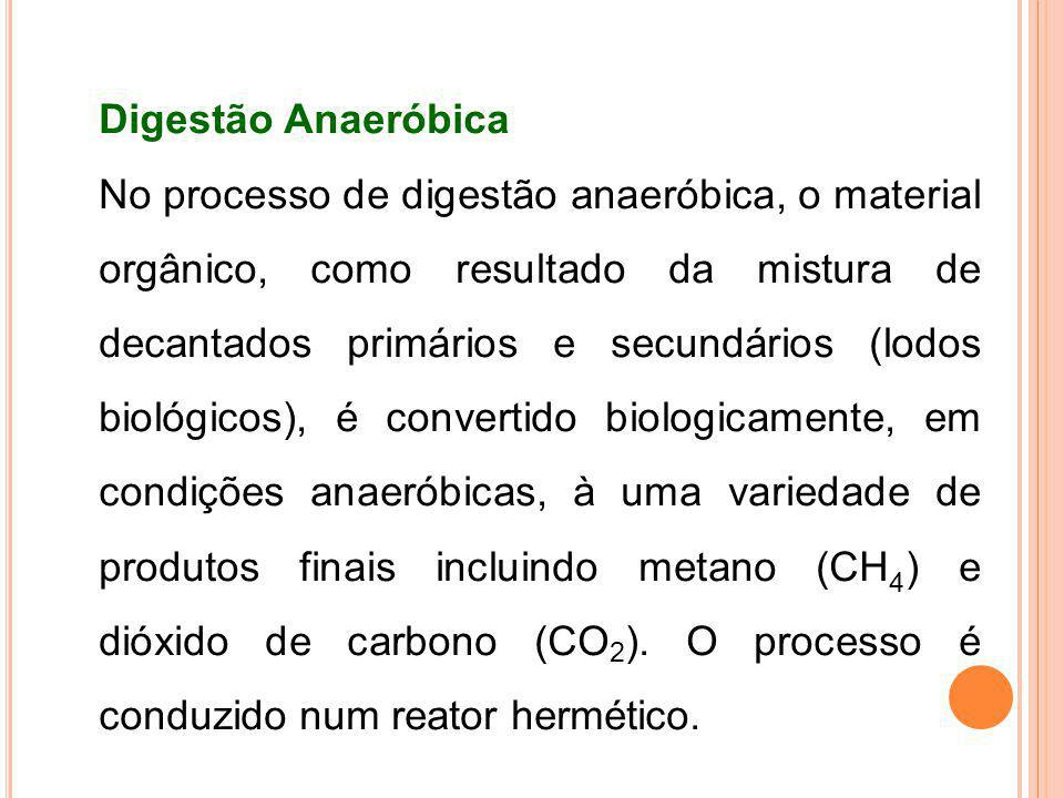 Digestão Anaeróbica No processo de digestão anaeróbica, o material orgânico, como resultado da mistura de decantados primários e secundários (lodos bi