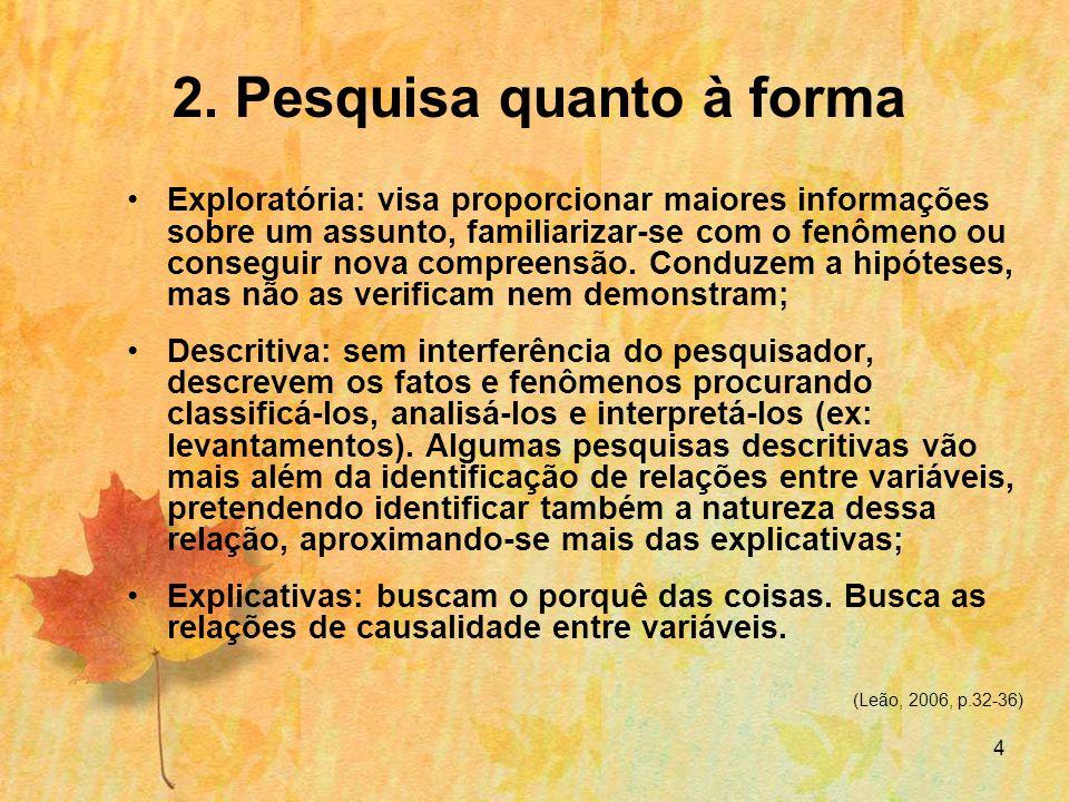 4 2. Pesquisa quanto à forma Exploratória: visa proporcionar maiores informações sobre um assunto, familiarizar-se com o fenômeno ou conseguir nova co